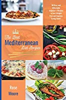 The Best Mediterranean Diet Recipes: 50 Easy and Affordable Beginner's Recipes to Lose Weight Fast and Improve Eating Habits