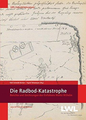 Die Radbod-Katastrophe: Berichte und Zeichnungen des Einfahrers Moritz Wilhelm (Veröffentlichungen des Landschaftsverbandes Westfalen-Lippe und des ... Industriemuseums - Quellen und Studien)