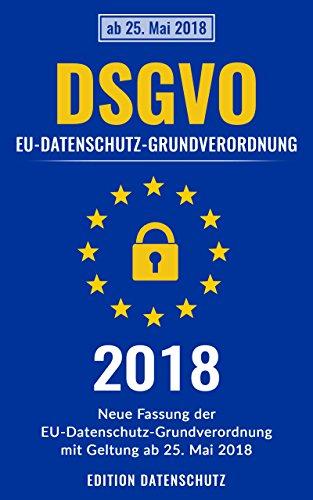 DSGVO | EU-Datenschutz-Grundverordnung 2018 (2. Auflage 2019): Neue Fassung der EU Datenschutz Grundverordnung mit Geltung ab 25. Mai 2018