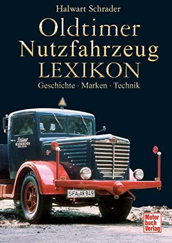 Oldtimer Nutzfahrzeug Lexikon: Geschichte - Marken - Technik