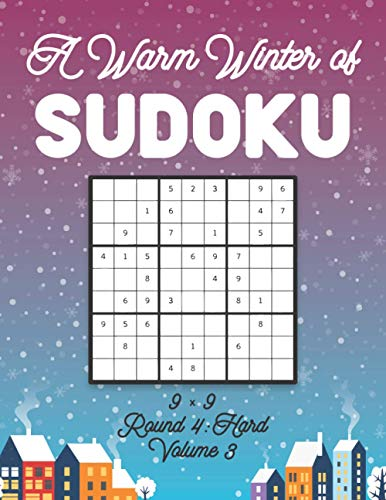 A Warm Winter of Sudoku 9 x 9 Round 4: Hard Volume 3: Sudoku for Relaxation Fall Travellers Puzzle Game Book Japanese Logic Nine Numbers Math Cross ... All Ages Kids to Adults Christmas Theme Gifts
