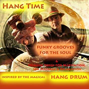 Funky Grooves for the Soul & Healing Tones for Meditation, Spa Massage and Relaxation, Inspired By the Magical Hang Drum