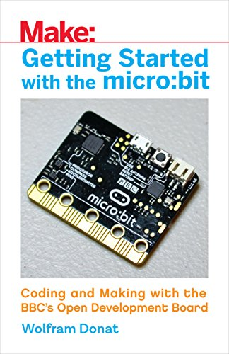Getting Started with the micro:bit: Coding and Making with the BBC's Open Development Board (Make)