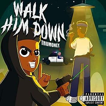 Walk Him Down