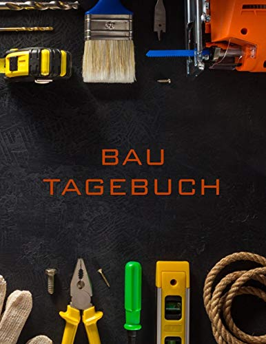 Bautagebuch: Hausbautagebuch zum wöchentlichen Ausfüllen und Eintragen des Baufortschritts | ca. A4 im Werkzeug Design