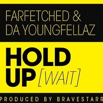 Hold Up [Wait] (feat. da YoungFellaz)
