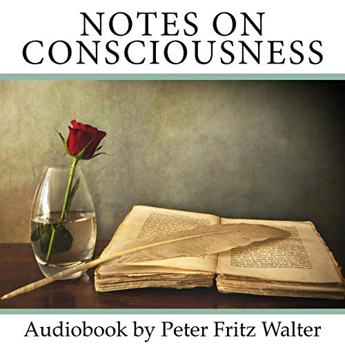 Notes on Consciousness - Elements of an Integrative Worldview      Scholarly Articles, Volume 15              Written by:                                                                                                                                 Peter Fritz Walter                               Narrated by:                                                                                                                                 Peter Fritz Walter                      Length: 59 mins     Not rated yet     Overall 0.0