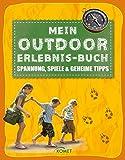 Mein Outdoor-Erlebnisbuch: Spannung, Spiele und geheime Tipps (Erleben, entdecken, spielen)