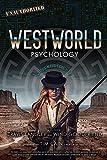 Image of Westworld Psychology: Violent Delights (Volume 10) (Popular Culture Psychology)