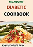 THE AMAZING DIABETIC COOKBOOK : 50+ Fresh And Healthy Low-carb Recipes Book for Type 2 Diabetes...