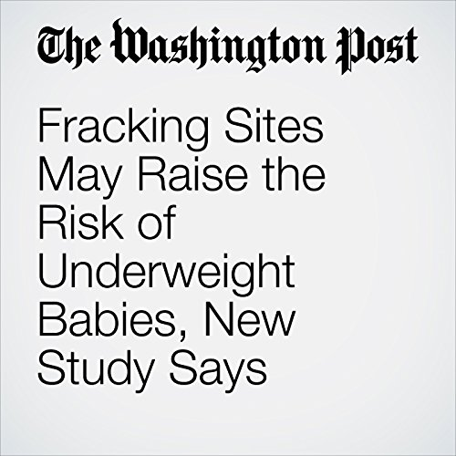 Fracking Sites May Raise the Risk of Underweight Babies, New Study Says copertina