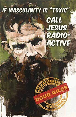 If Masculinity is 'Toxic' Call Jesus Radioactive (English Edition)