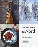 la nuova cucina del nord. ricette dalla scandinavia. ediz. illustrata