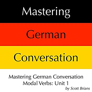 Mastering German Conversation Modal Verbs, Unit 1                   By:                                                                                                                                 Scott Brians                               Narrated by:                                                                                                                                 Annette Brians                      Length: 2 hrs and 27 mins     Not rated yet     Overall 0.0