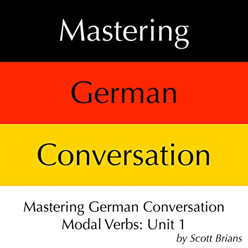 Mastering German Conversation Modal Verbs, Unit 1 audiobook cover art