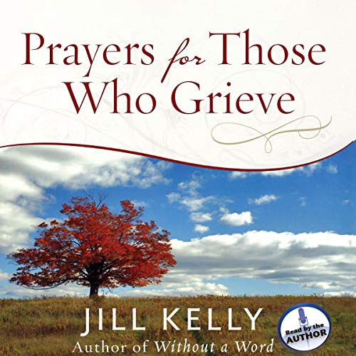 Prayers for Those Who Grieve Audiobook By Jill Kelly cover art
