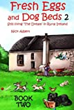 Fresh Eggs and Dog Beds Book Two: Still Living the Dream in Rural Ireland (Volume 2)