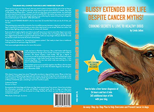 BLISSY EXTENDED HER LIFE DESPITE CANCER MYTHS.: How to take a liver tumor diagnosis of 24 hours and turn it into 365 additional days of life with your ... & Love to healthy dogs. (English Edition)