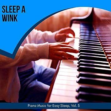 Sleep A Wink - Piano Music For Easy Sleep, Vol. 5