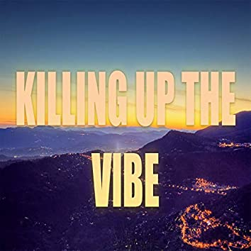 Killing up the Vibe