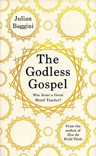 The Godless Gospel: Was Jesus A Great Moral Teacher?