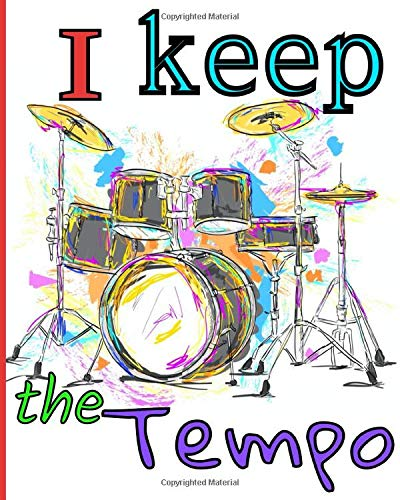 I keep the tempo: For beginners and advanced players who practice and study the drums 103 pages 8x10 Gift ideas for all rhythm lovers