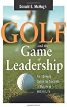 Golf and the Game of Leadership: An 18-Hole Guide for Success in Business and in Life