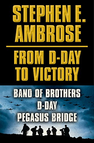Stephen E. Ambrose From D-Day to Victory E-book Box Set: Band of Brothers, D-Day, Pegasus Bridge (English Edition)