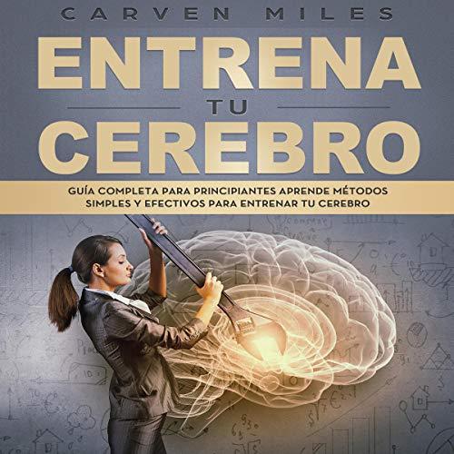 Entrena tu Cerebro [Train your Brain] audiobook cover art