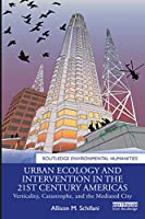 Urban Ecology and Intervention in the 21st Century Americas: Verticality, Catastrophe, and the Mediated City (Routledge Environmental Humanities)