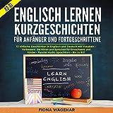 Englisch Lernen: Kurzgeschichten für Anfänger und Fortgeschrittene - A2-B1: 12 Geschichten in Englisch und Deutsch mit Vokabeln: Verbessern Sie Hören und Sprechen Für Erwachsene und Kinder: Audio B2