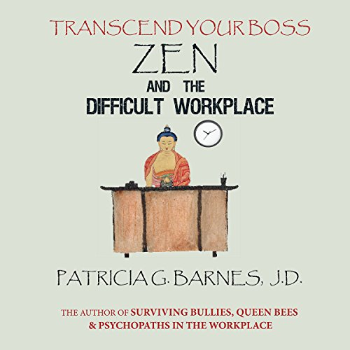 Zen and the Difficult Workplace     Transcend Your Boss              By:                                                                                                                                 Patricia G. Barnes JD                               Narrated by:                                                                                                                                 Patricia G. Barnes                      Length: 3 hrs and 54 mins     2 ratings     Overall 4.5
