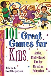 101 Great Games for Kids: Active, Bible-Based Fun for Christian Education
