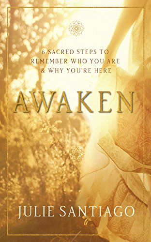 Awaken: 6 Sacred Steps to Remember Who You Are & Why You're Here