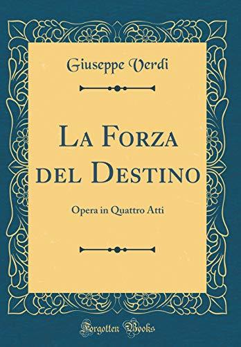 La Forza del Destino: Opera in Quattro Atti (Classic Reprint)