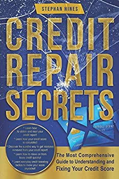 Credit Repair Secrets  The Most Comprehensive Guide to Understanding and Fixing Your Credit Score