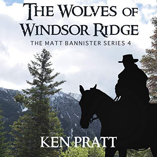 The Wolves of Windsor Ridge: Matt Bannister Western, Book 4