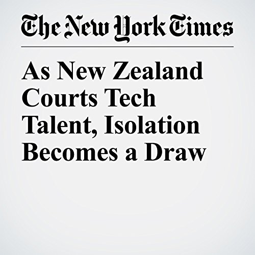 As New Zealand Courts Tech Talent, Isolation Becomes a Draw audiobook cover art