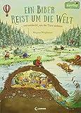 Ein Biber reist um die Welt: ... und entdeckt, wie die Tiere wohnen. Bilderbuch ab 3 Jahre (Naturkind) - Magnus Weightman