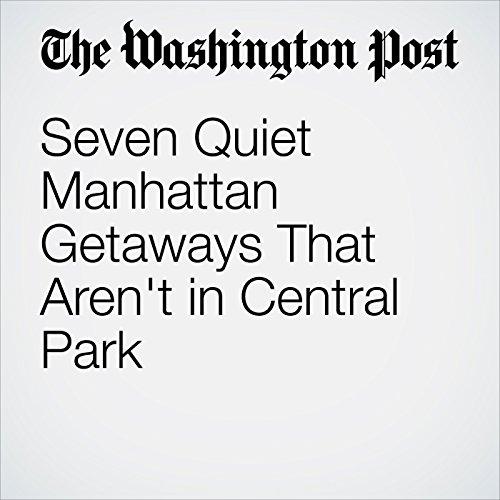 Seven Quiet Manhattan Getaways That Aren't in Central Park cover art