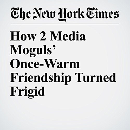 How 2 Media Moguls' Once-Warm Friendship Turned Frigid copertina