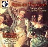 Reel of Tulloch: Baroque Music Scotland & Ireland by Chatham Baroque (1998-03-01)