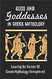 Gods And Goddesses In Greek Mythology: Leaving No Corner Of Greek Mythology Unexplored: Female Heroes In Greek Mythology
