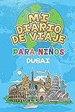 Mi Diario De Viaje Para Niños Dubai: 6x9 Diario de viaje para niños I Libreta para completar y colorear I Regalo perfecto para niños para tus vacaciones en Dubai