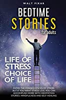 Bedtime Stories for Adults - LIFE OF STRESS = CHOICE OF LIFE: Avoid the Consequences of Stress.But if YOU WANT Stress Less, YOU CAN Accomplish More with Meditation Stories, Mindfulness and Self-Healing