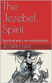 [Joseph GM]のThe Jezebel Spirit: Spiritual wars on relationships (English Edition)