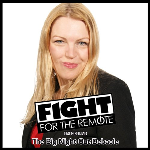 Fight for the Remote: Episode 5     The Big Night Out Debacle              Written by:                                                                                                                                 Mark Adams,                                                                                        Julia Dawn                               Narrated by:                                                                                                                                 Ayesha Antoine,                                                                                        Andrew Hayden-Smith,                                                                                        Helen Oakleigh,                   and others                 Length: 31 mins     Not rated yet     Overall 0.0
