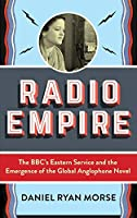 Radio Empire: The Bbc's Eastern Service and the Emergence of the Global Anglophone Novel (Modernist Latitudes)