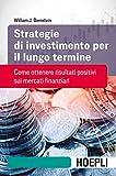 Strategie di investimento per il lungo termine. Come ottenere risultati positivi sui mercati finanziari
