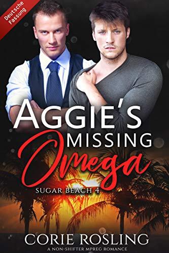 Aggie's Missing Omega: A Non-Shifter Mpreg Romance (Deutsche Fassung) (Sugar Beach 4) (German Edition)